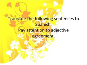 Translate the following sentences to Spanish Pay attention