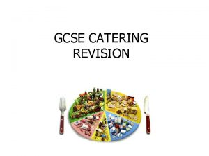 GCSE CATERING REVISION GCSE CATERING The subject covers