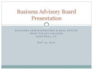 Business Advisory Board Presentation BUSINESS ADMINISTRATION REAL ESTATE