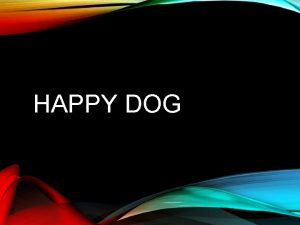 HAPPY DOG HAPPY DOG O JE TO Je