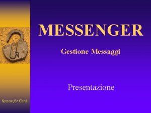 MESSENGER Gestione Messaggi Presentazione System for Card MESSENGER