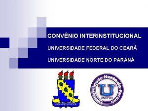 CONVNIO INTERINSTITUCIONAL UNIVERSIDADE FEDERAL DO CEAR UNIVERSIDADE NORTE