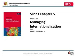 Managing Internationalisation Patricia Adam Slides Chapter 5 Patricia