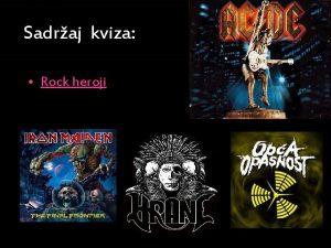 Sadraj kviza Rock heroji Rock heroji Domai rock