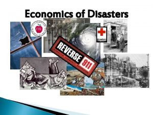 Economics of Disasters Are Disasters Good for the