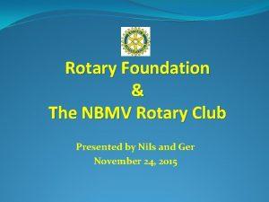Rotary Foundation The NBMV Rotary Club Presented by