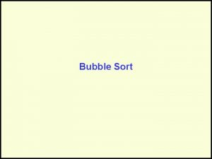 Bubble Sort Sorting Sorting takes an unordered collection
