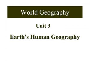 World Geography Unit 3 Earths Human Geography What