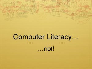 Computer Literacy not Why not CL Its not