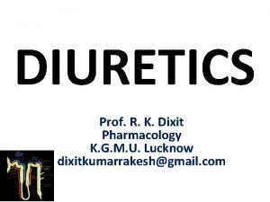 DIURETICS Prof R K Dixit Pharmacology K G