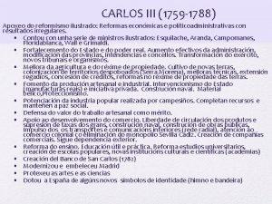CARLOS III 1759 1788 Apoxeo do reformismo ilustrado