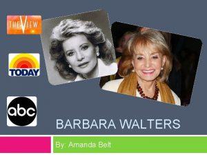 BARBARA WALTERS By Amanda Belt Who is Barbara