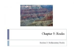Chapter 5 Rocks Section 3 Sedimentary Rocks From