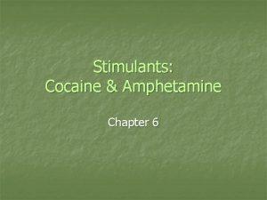 Stimulants Cocaine Amphetamine Chapter 6 Cocaine n Coke