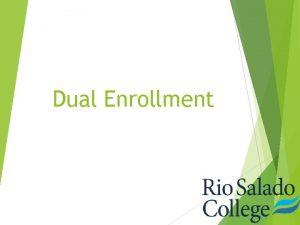 Dual Enrollment What is Dual Enrollment Dual enrollment