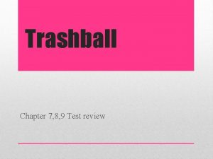 Trashball Chapter 7 8 9 Test review Each