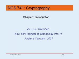 INCS 741 Cryptography Chapter 1 Introduction Dr Loai