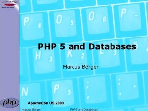 PHP 5 and Databases Marcus Brger Apache Con