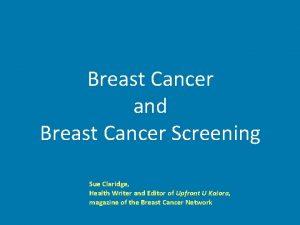 Breast Cancer and Breast Cancer Screening Sue Claridge