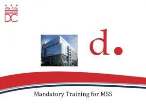 Mandatory Training for MSS Mandatory Training for MSS