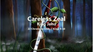 Careless Zeal King Jehu 22 Chronicles 1 10