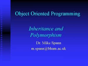 Object Oriented Programming Inheritance and Polymorphism Dr Mike