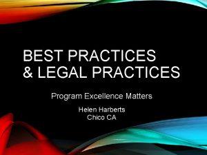 BEST PRACTICES LEGAL PRACTICES Program Excellence Matters Helen