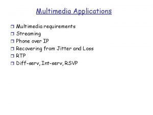 Multimedia Applications r Multimedia requirements r Streaming r