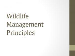 Wildlife Management Principles Goals What are some goals