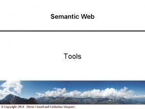 Semantic Web Tools Copyright 2010 Dieter Fensel and