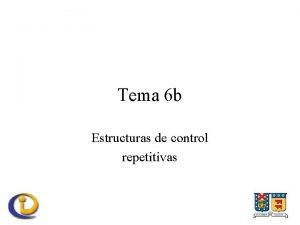 Tema 6 b Estructuras de control repetitivas Estructuras