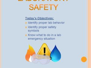 Todays Objectives Identify proper lab behavior Identify proper
