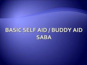 BASIC SELF AID BUDDY AID SABA Self Aid