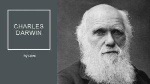 CHARLES DARWIN By Clara FACTS 1 Darwin was