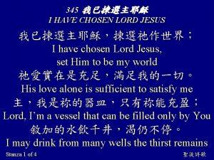 345 I HAVE CHOSEN LORD JESUS I have