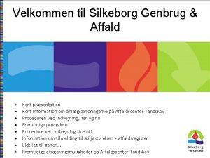Velkommen til Silkeborg Genbrug Affald Kort prsentation Kort