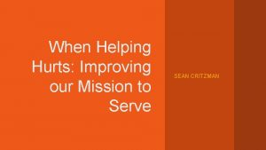 When Helping Hurts Improving our Mission to Serve
