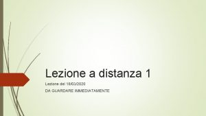 Lezione a distanza 1 Lezione del 18032020 DA