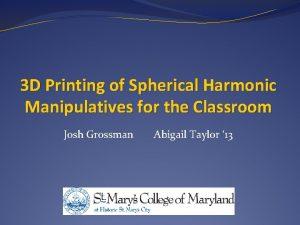 3 D Printing of Spherical Harmonic Manipulatives for