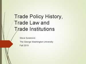 Trade Policy History Trade Law and Trade Institutions