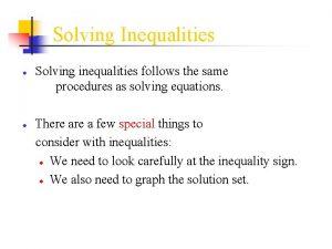 Solving Inequalities Solving inequalities follows the same procedures