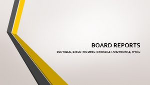 BOARD REPORTS SUE WILLIS EXECUTIVE DIRECTOR BUDGET AND