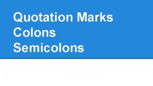Quotation Marks Colons Semicolons Quotation Marks Direct Quotes