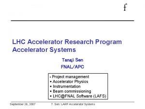 f LHC Accelerator Research Program Accelerator Systems Tanaji