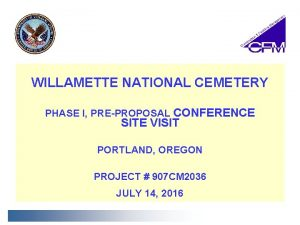 WILLAMETTE NATIONAL CEMETERY PHASE I PREPROPOSAL CONFERENCE IAS