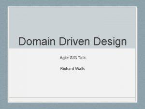 Domain Driven Design Agile SIG Talk Richard Walls