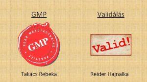 GMP Validls Takcs Rebeka Reider Hajnalka Good Manifacturing