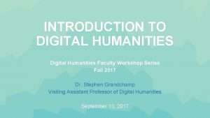 INTRODUCTION TO DIGITAL HUMANITIES Digital Humanities Faculty Workshop