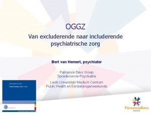 OGGZ Van excluderende naar includerende psychiatrische zorg Bert