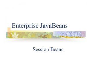 Enterprise Java Beans Session Beans Session Beans Session